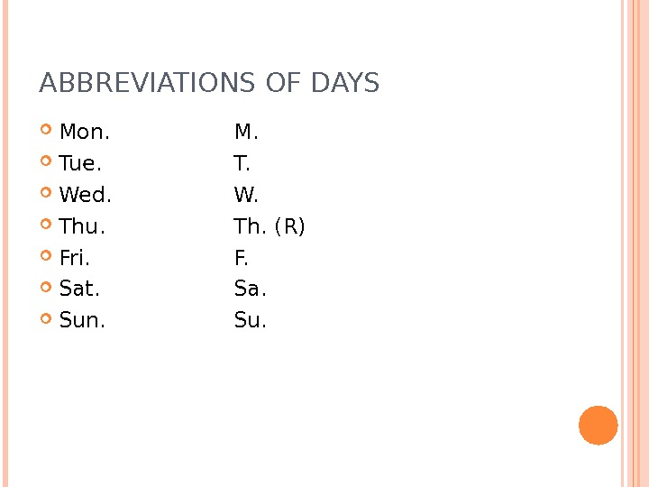ABBREVIATIONS OF DAYS Mon. M.  Tue. T.  Wed. W.  Thu. Th. (R)