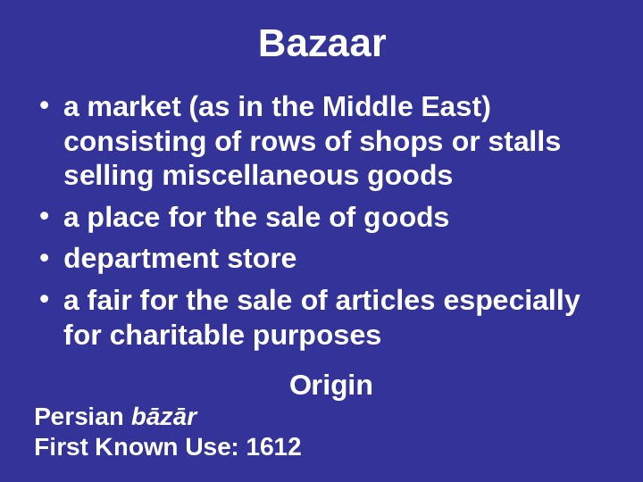 Bazaar • a market (as in the Middle East) consisting of rows of shops or stalls