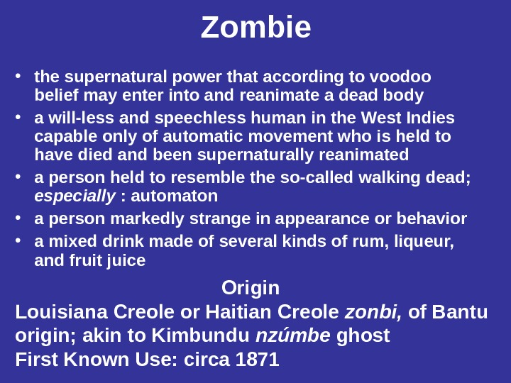 Zombie • the supernatural power that according to voodoo belief may enter into and reanimate a