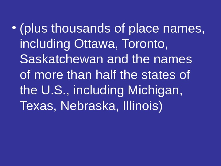 • (plus thousands of place names,  including Ottawa, Toronto,  Saskatchewan and the names