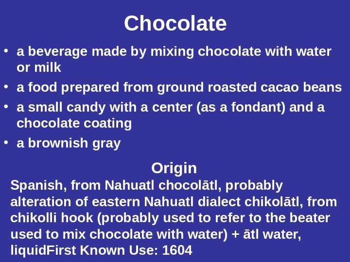 Chocolate • a beverage made by mixing chocolate with water or milk  • a food