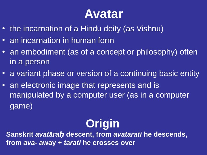 Avatar • the incarnation of a Hindu deity (as Vishnu)  • an incarnation in human