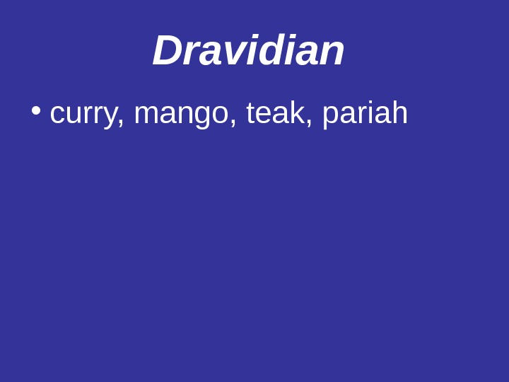 Dravidian  • curry, mango, teak, pariah