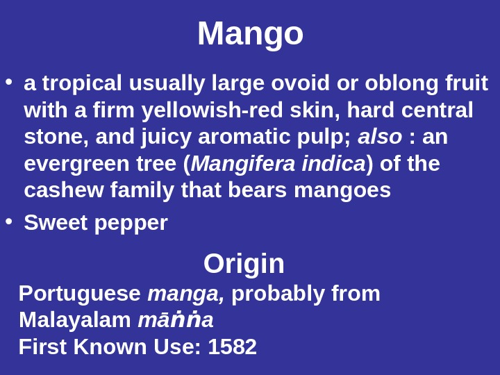 Mango • a tropical usually large ovoid or oblong fruit with a firm yellowish-red skin, hard