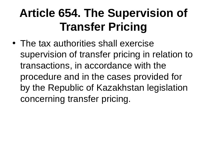 Article 654. The Supervision of Transfer Pricing • The tax authorities shall exercise supervision of transfer