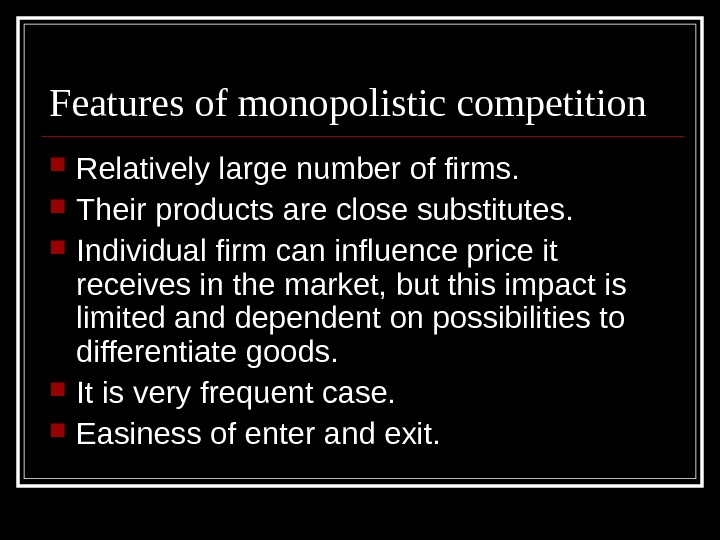 Features of monopolistic competition Relatively large number of firms.  Their products are close