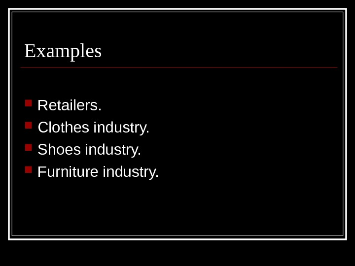 Examples Retailers.  Clothes industry.  Shoes industry.  Furniture industry.