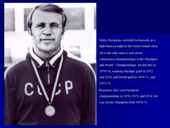 Valery Rezantsev wrestled exclusively as a light-heavyweight in the Greco-roman class.