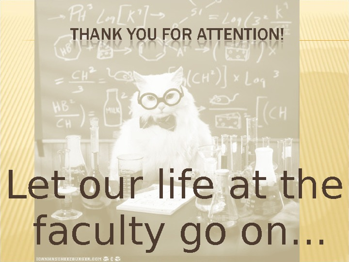 Let our life at the faculty go on…