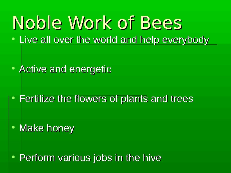 Noble Work of Bees Live all over the world and help everybody Active and energetic