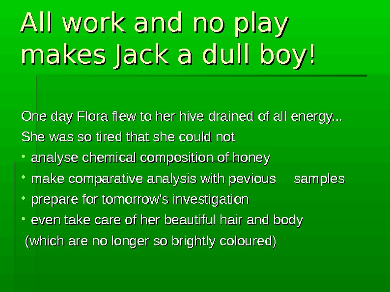 All work and no play makes Jack a dull boy! One day Flora flew to