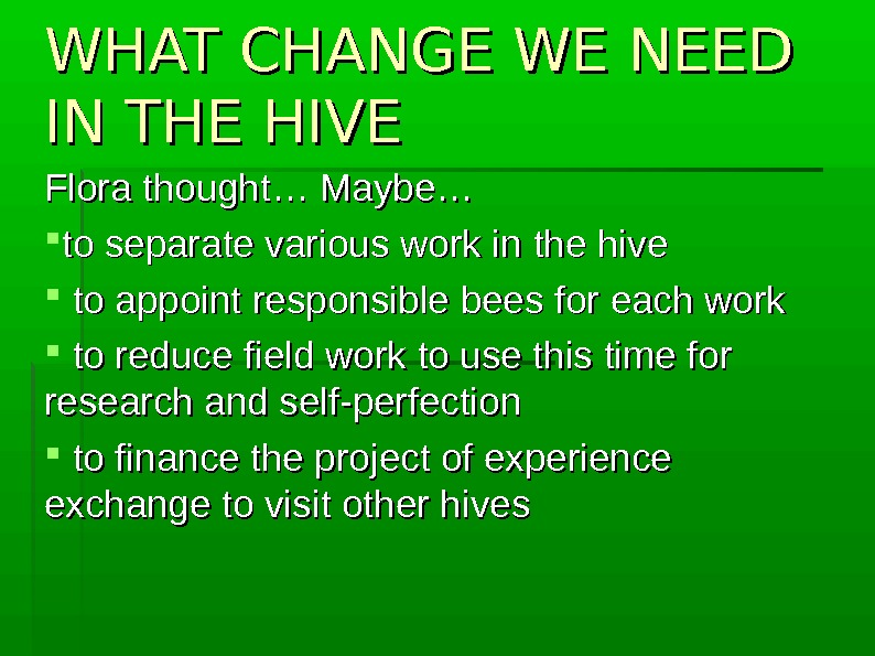 WHAT CHANGE WE NEED IN THE HIVE  Flora thought… Maybe… to separate various work