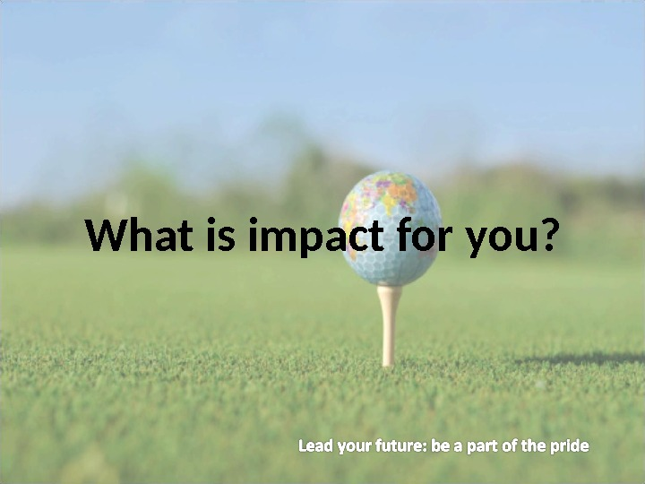 What is impact for you?