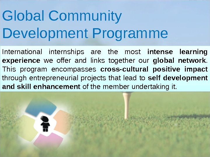 Global Community Development Program me International internships are the most intense learning experience  we offer