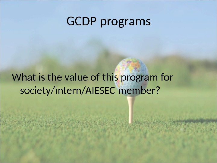 GCDP programs What is the value of this program for society/intern/AIESEC member?