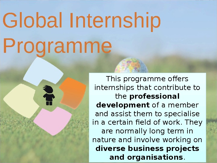 This programme offers internships that contribute to the professional development of a member and assist them