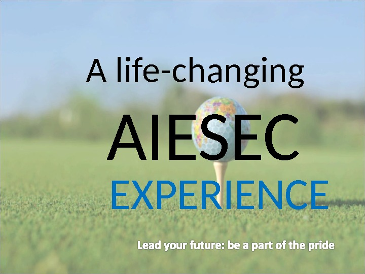 A life-changing AIESEC EXPERIENCE