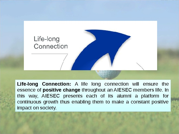 Life-long Connection:  A life long connection will ensure the essence of positive change throughout an