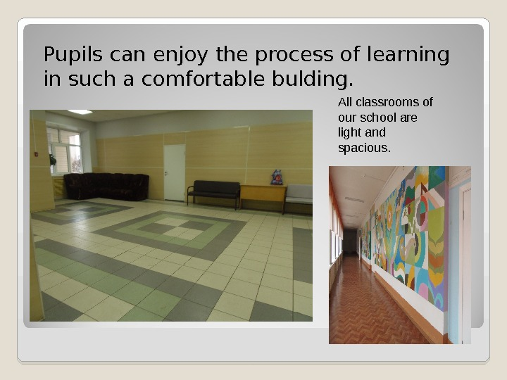 Pupils can enjoy the process of learning in such a comfortable bulding. All classrooms of our