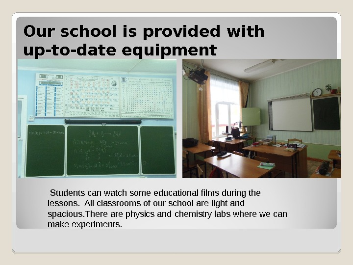 Our school is provided with up-to-date equipment  Students can watch some educational films during the