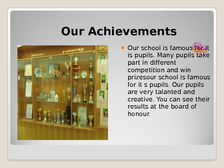 Our Achievements Our school is famous for it is pupils. Many pupils
