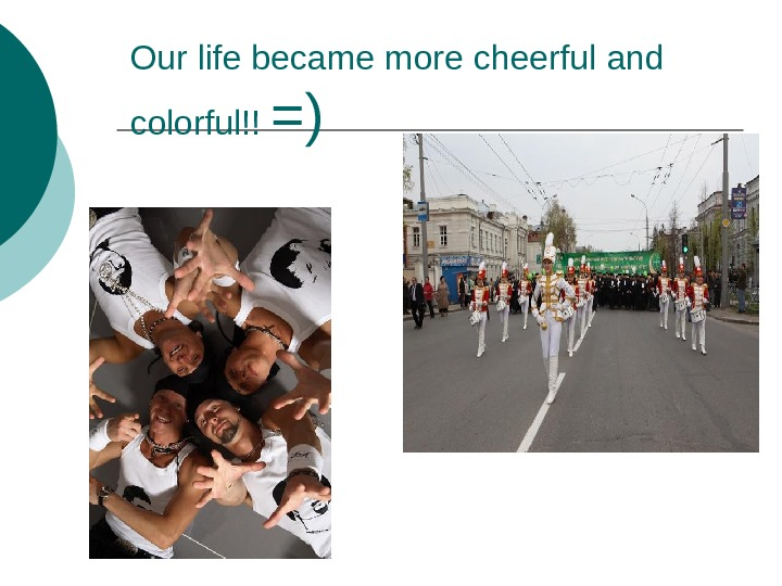 Our life became more cheerful and colorful!! =)