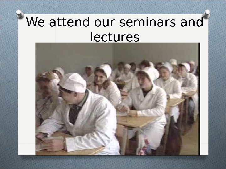 We attend our seminars and lectures