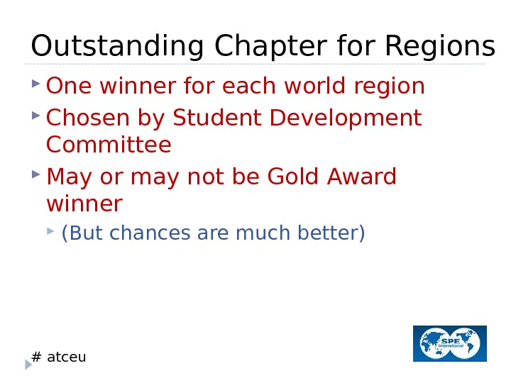 # atceu. Outstanding Chapter for Regions One winner for each world region Chosen by Student Development
