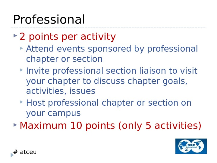 # atceu. Professional 2 points per activity Attend events sponsored by professional chapter or section Invite