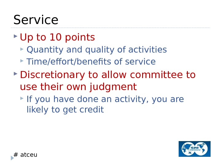 # atceu. Service Up to 10 points Quantity and quality of activities Time/effort/benefits of service Discretionary