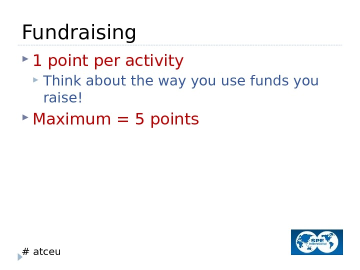 # atceu. Fundraising 1 point per activity Think about the way you use funds you raise!