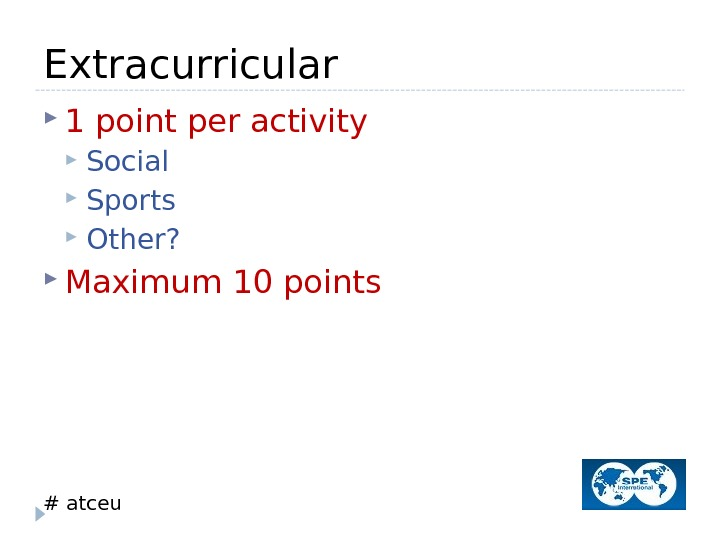 # atceu. Extracurricular 1 point per activity Social Sports Other?  Maximum 10 points