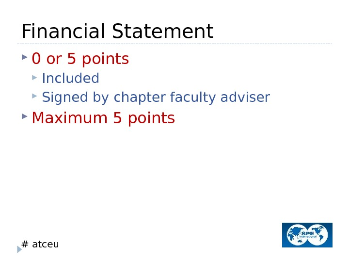 # atceu. Financial Statement 0 or 5 points Included Signed by chapter faculty adviser Maximum 5