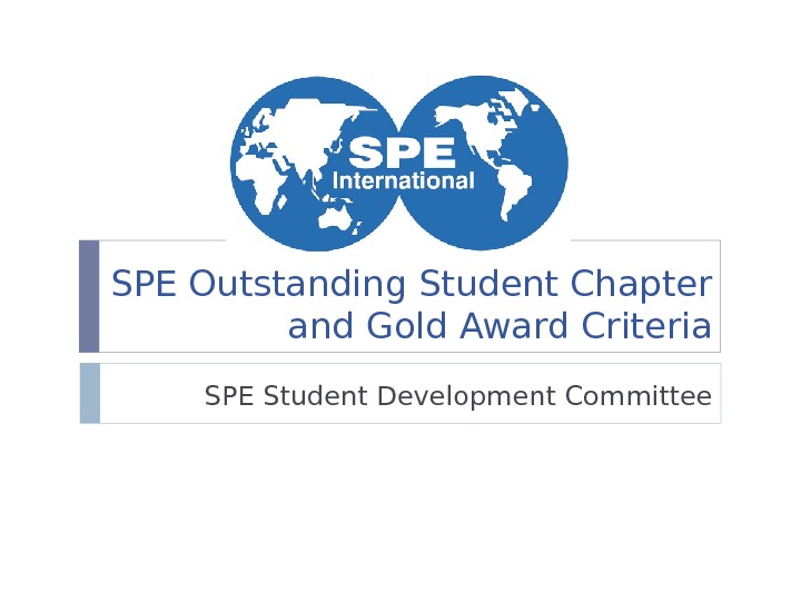 SPE Outstanding Student Chapter and Gold Award Criteria SPE Student Development Committee
