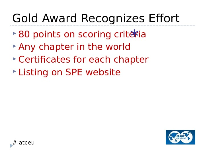 # atceu. Gold Award Recognizes Effort 80 points on scoring criteria Any chapter in the world
