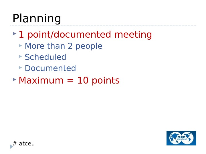 # atceu. Planning 1 point/documented meeting More than 2 people Scheduled Documented Maximum = 10 points