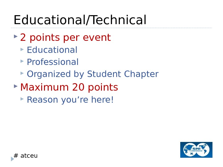 # atceu. Educational/Technical 2 points per event  Educational Professional Organized by Student Chapter Maximum 20