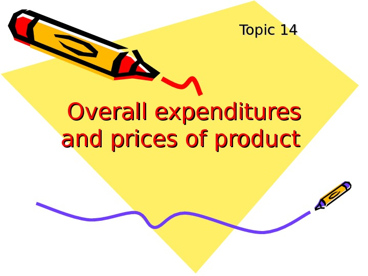 Overall expenditures and prices of product  Topic 14