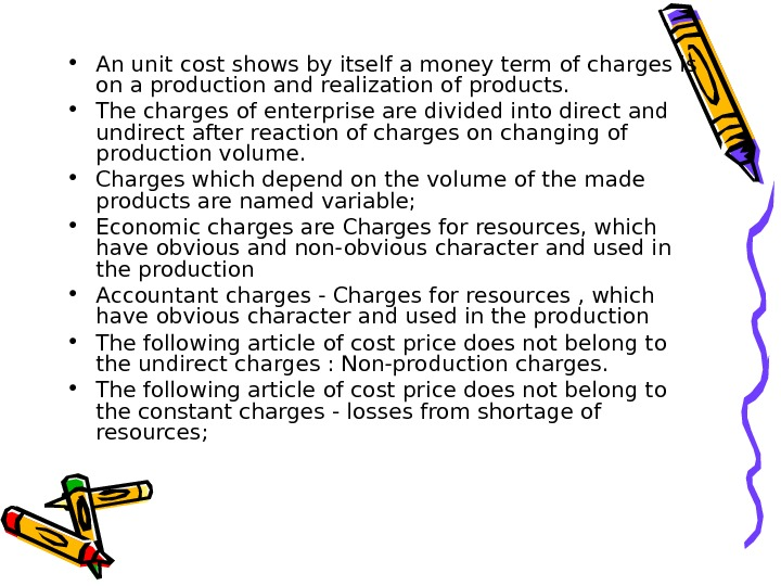 • An unit cost shows by itself a money term of charges is on a