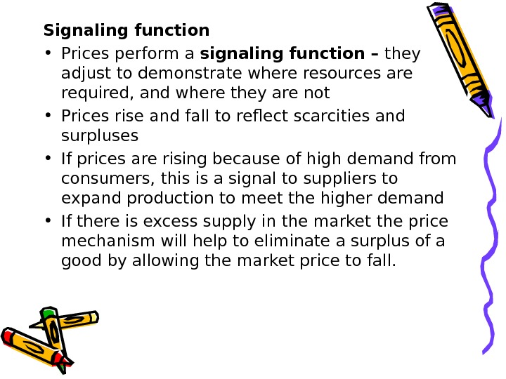 Signaling function • Prices perform a signaling function – they adjust to demonstrate where resources are