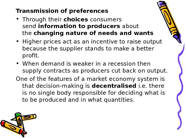 Transmission of preferences • Through their choices consumers send information to producers about the changing nature