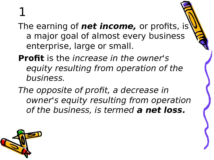 1 The earning of net income,  or profits, is a major goal of almost every