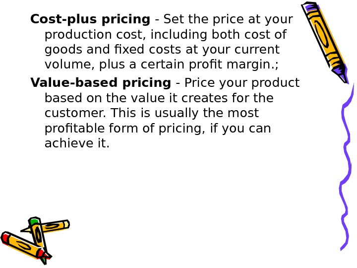 Cost-plus pricing - Set the price at your production cost, including both cost of goods and
