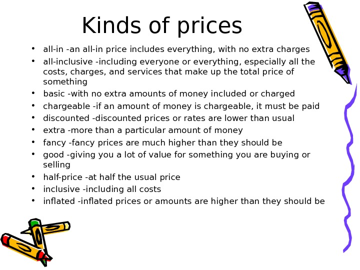Kinds of prices • all-in -an all-in price includes everything, with no extra charges • all-inclusive
