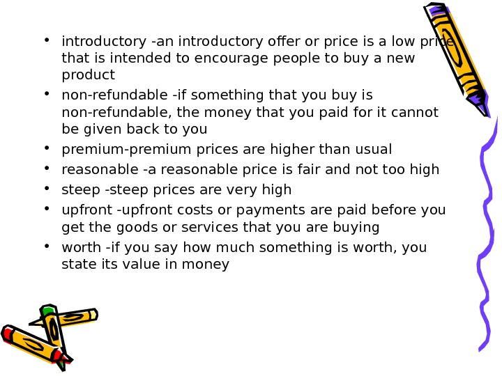 • introductory -an introductory offer or price is a low price that is intended to