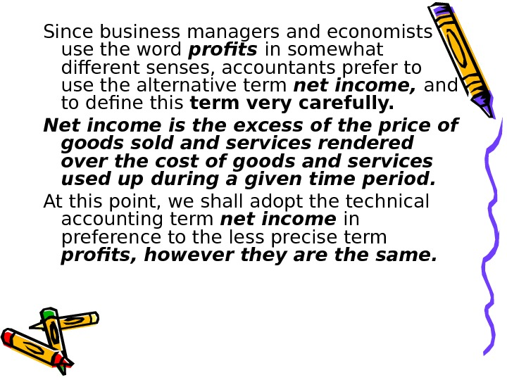 Since business managers and economists use the word profits in somewhat different senses, accountants prefer to