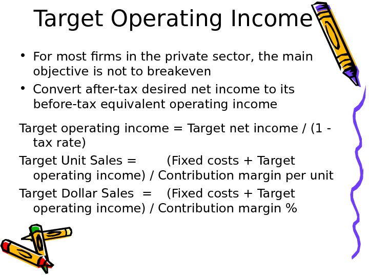 Target Operating Income • For most firms in the private sector, the main objective is not