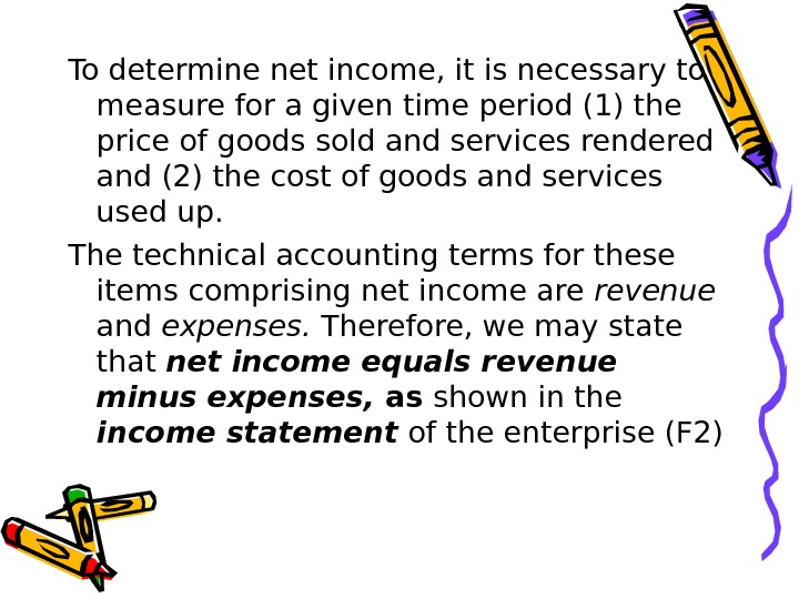 To determine net income, it is necessary to measure for a given time period (1) the