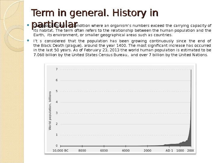 Term in general. History in particular Overpopulationis a condition where anorganism's numbers exceed the carrying capacityof