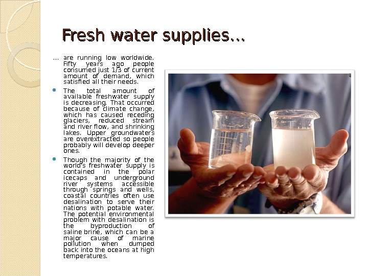 Fresh water supplies… … are running low worldwide.  Fifty years ago people consumed just 1/3